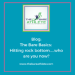 The Bare Basics: Hitting Rock Bottom…..Who are you now?